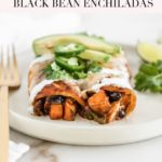 pinterest image for sweet potato black bean enchiladas.